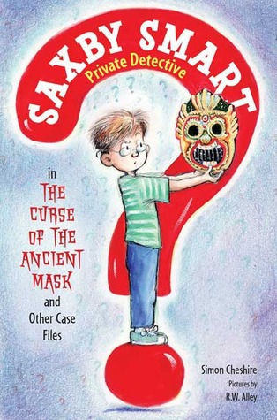 The Curse of the Ancient Mask and Other Case Files (Saxby Smart, Private Detective, #1)