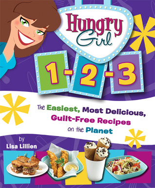 Ebook Hungry Girl 1-2-3: The Easiest, Most Delicious, Guilt-Free Recipes on the Planet by Lisa Lillien PDF!