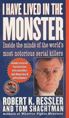 I Have Lived in the Monster: Inside the Minds of the World's Most Notorious Serial Killers
