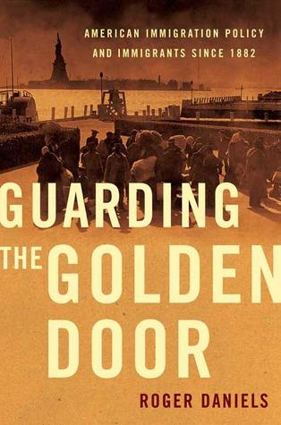 Guarding the Golden Door by Roger Daniels