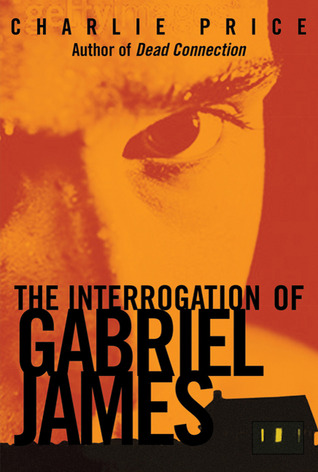 The Interrogation of Gabriel James by Charlie Price