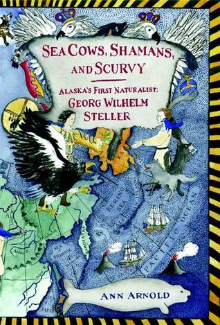 Sea Cows, Shamans, and Scurvy: Alaska's First Naturalist: Georg Wilhelm Steller