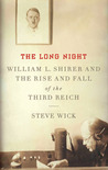 The Long Night: William L. Shirer and the Rise and Fall of the Third Reich