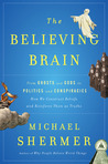 Download The Believing Brain: From Ghosts and Gods to Politics and Conspiracies How We Construct Beliefs and Reinforce Them as Truths
