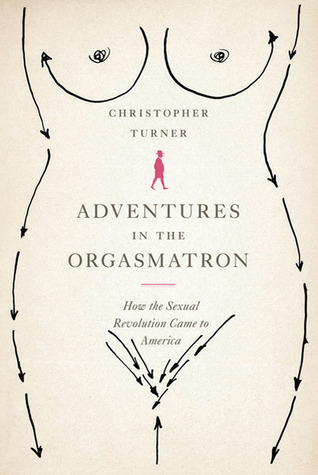 Ebook Adventures in the Orgasmatron: How the Sexual Revolution Came to America by Christopher Turner read!