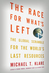 The Race for What's Left: The Global Scramble for the World's Last Resources