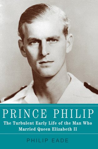 Prince Philip: The Turbulent Early Life of the Man Who Married Queen Elizabeth II