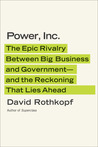 Power, Inc.: The Epic Rivalry Between Big Business and Government- —and the Reckoning That Lies Ahead