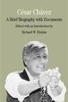 César Chávez: A Brief Biography with Documents