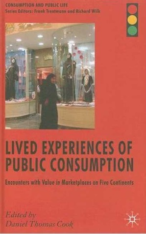 Lived Experiences of Public Consumption: Studies of Culture and Value in International Market Places
