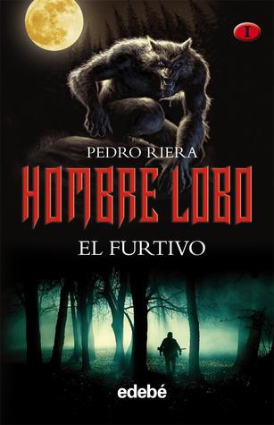 portada del libro Hombre lobo: el furtivo, de Pedro Riera