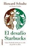 El desafío Starbucks. Cómo Starbucks luchó por su vida sin pe... by Howard Schultz