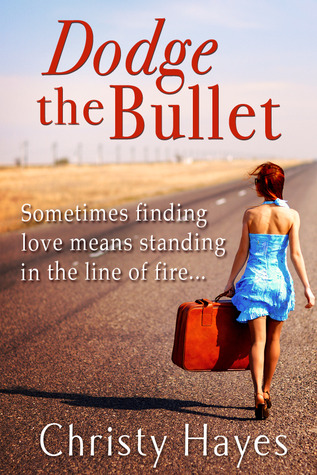 Dodge the Bullet by Christy Hayes