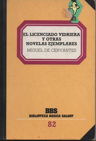 El Licenciado Vidriera y Otras Novelas Ejemplares (Biblioteca Básica Salvat, #82)