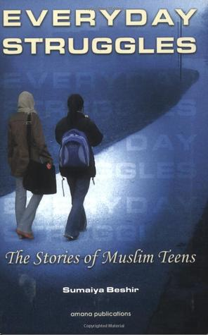 Descargue libros electrónicos gratuitos en formato pdf Everyday Struggles: The Stories of Muslim Teens: A Collection of Short Stories Written by Sumaiya Beshir and Other Muslim Teens