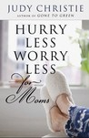 Hurry Less, Worry Less for Moms by Judy Christie