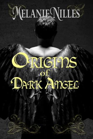 Origins of Dark Angel by Melanie Nilles