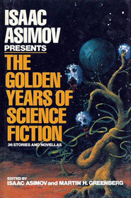 Isaac Asimov Presents the Golden Years of Science Fiction by Isaac Asimov