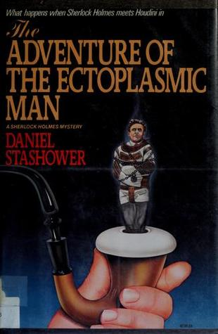 The Further Adventures Of Sherlock Holmes The Ectoplasmic Man By