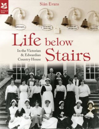 Life Below Stairs: in the Victorian and Edwardian Country House