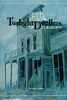 Twilight Dwellers: Ghosts, Ghouls, and Goblins of Colorado
