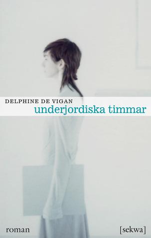 Underjordiska timmar by Delphine de Vigan