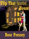 Flip That Haunted House by Rose Pressey