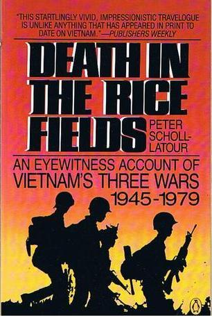Death In The Rice Fields: An Eyewitness Account Of Vietnam's Three Wars 1945-1979