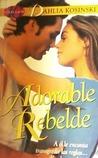 Adorable Rebelde by Dhalia Kosinski