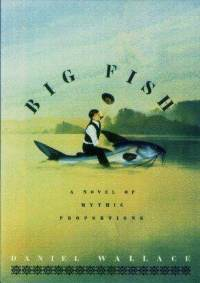 Ebook Big Fish: A Novel of Mythic Proportions by Daniel Wallace TXT!