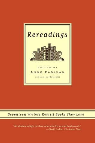Rereadings: Seventeen writers revisit books they love