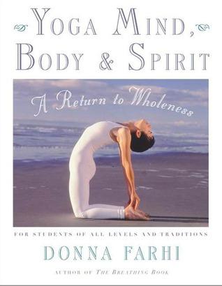 Yoga Mind, Body & Spirit: A Return to Wholeness