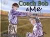 Coach Bob & Me by Catherine Czerwinski Gibson