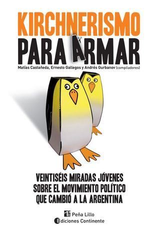 Kirchnerismo para armar: veintiséis miradas jóvenes sobre el movimiento político que cambió a la Argentina