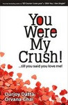 You Were My Crush!...till you said you love me!