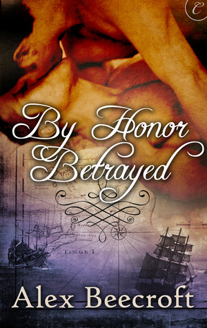 By Honor Betrayed by Alex Beecroft