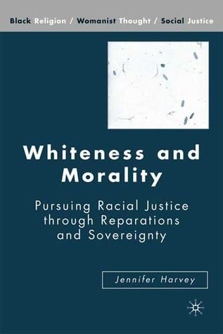 Whiteness and Morality: Pursuing Racial Justice through Reparations and Sovereignty
