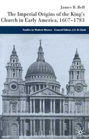 The Imperial Origins of the King's Church in Early America: 1607-1783
