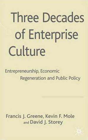 Three Decades of Enterprise Culture?: Entrepreneurship, Economic Regeneration and Public Policy