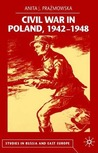 Civil War in Poland, 1942-1948 by Anita J. Prażmowska