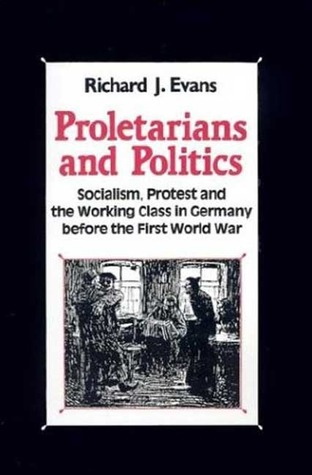 Proletarians and Politics by Richard J. Evans