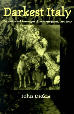 Darkest Italy: The Nation and Stereotypes of the Mezzogiorno, 1860-1900