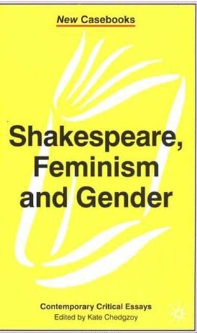 shakespeare feminism and gender contemporary critical essays Feminist/queer theory and shakespeare feminist critical theory ironically in this respect early modern views on gender bear more similarity to our.