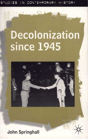 Decolonization Since 1945: The Collapse of European Overseas Empires