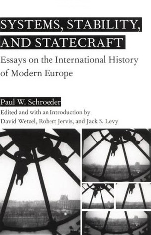 Systems, Stability, and Statecraft: Essays on the International History of Modern Europe