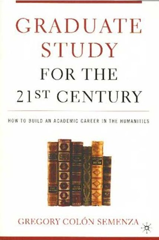 Graduate Study for the Twenty-First Century by Gregory M. Colon Semenza