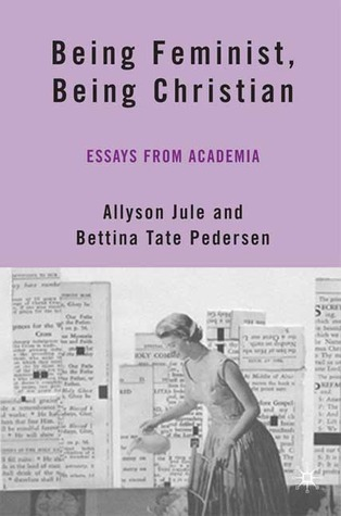 Being Feminist, Being Christian: Essays from Academia by Bettina ...