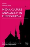 Media, Culture and Society in Putin's Russia