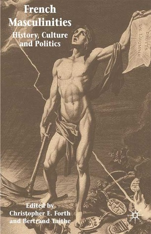 French Masculinities: History, Politics and Culture