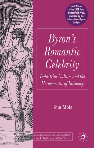 Byron's Romantic Celebrity: Industrial Culture and the Hermeneutic of Intimacy
